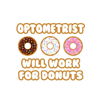 Optometrist .. Will Work For Donuts