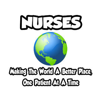 Nurses...Making the World a Better Place