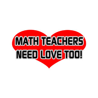 Math Teachers Need Love Too