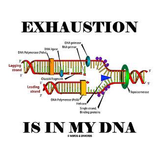 Exhaustion Is In My DNA Genetics Humor