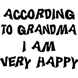 According To Grandma I'm Very Happy T-Shirts Gifts