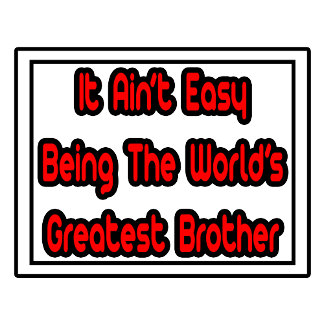 It Aint' Easy...World's Greatest Brother