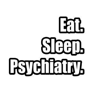 Eat. Sleep. Psychiatry.