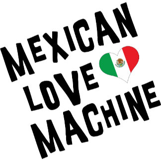 Mexican Love Machine T-Shirt Gift Cards