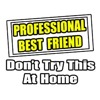 Professional Best Friend...Joke