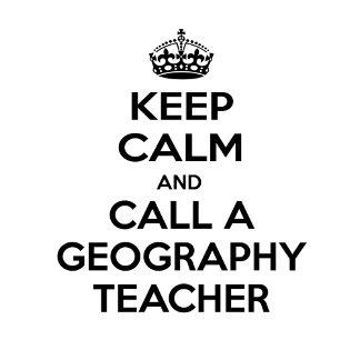 Keep Calm and Call a Geography Teacher