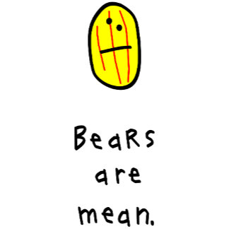 Bears are mean.
