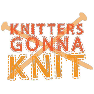 Knitters gonna knit