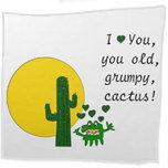 I love you, you old, grumpy cactus!