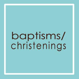 Baptisms / Christenings