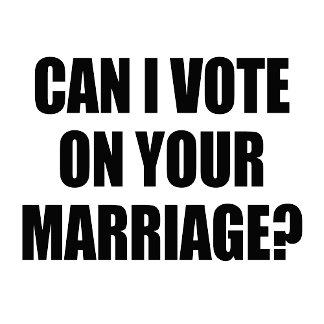 Can I vote on your marriage?