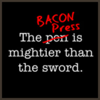 The Bacon Press is Mightier than the Sword