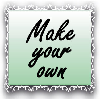 ♥ CREATE YOUR OWN