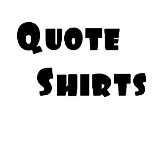 Quote Shirts
