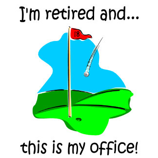 Golf. I'm retired and this is my office!