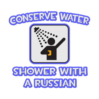 Conserve Water .. Shower With a Russian