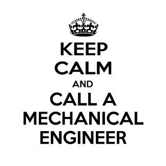 Keep Calm and Call a Mechanical Engineer