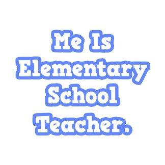 Me Is Elementary School Teacher