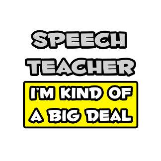 Speech Teacher .. I'm Kind of a Big Deal
