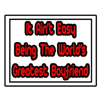 It Aint' Easy...World's Greatest Boyfriend