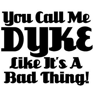 You Call Me Dyke...