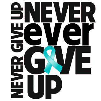 Ovarian Cancer Never Ever Give Up
