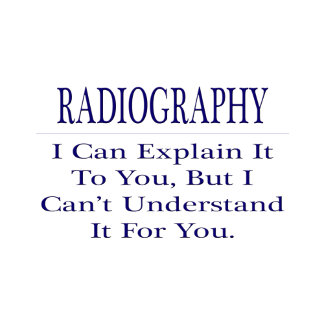 Radiographer Joke .. Explain Not Understand
