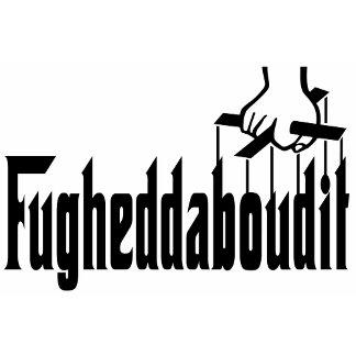 fugheddaboudit