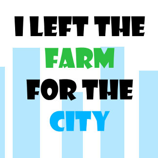i left the farm for the city