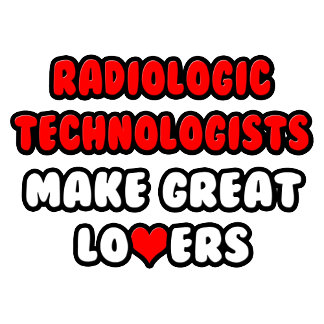 Radiologic Technologists Make Great Lovers