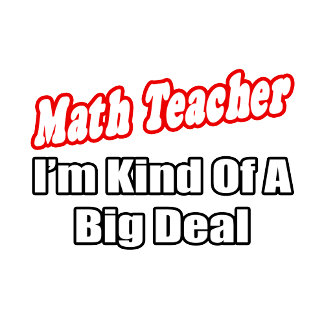 Math Teacher...Big Deal