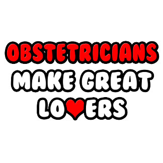 Obstetricians Make Great Lovers