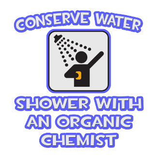 Conserve Water .. Shower With Organic Chemist