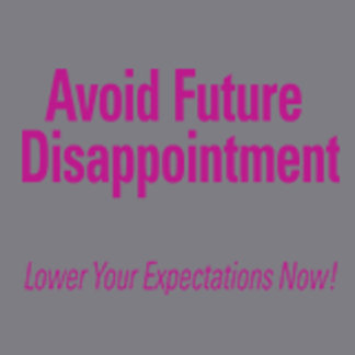 Avoid Future Disappointment