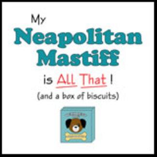 My Neapolitan Mastiff is All That!