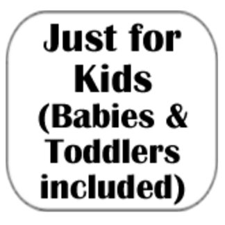 Just for Kids (babies & toddlers included)