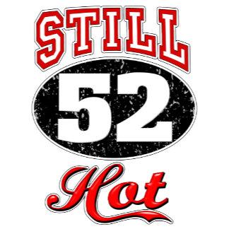 Still Hot - 52nd Birthday