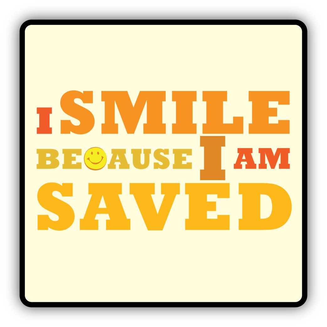 I Smile Because I am Saved