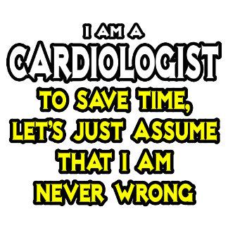 Cardiologist...Assume I Am Never Wrong