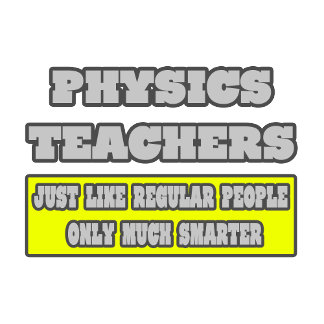 Physics Teacher...Much Smarter