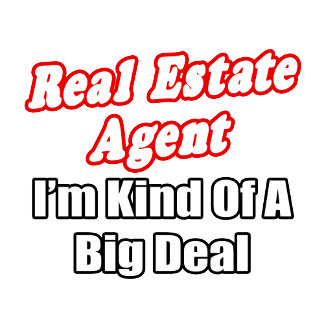 Real Estate Agent...Kind of a Big Deal