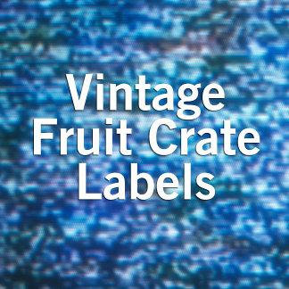 Vintage Fruit Crate Labels