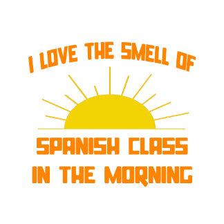 Smell of Spanish Class in the Morning