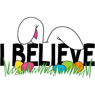 Believe In The Easter Bunny
