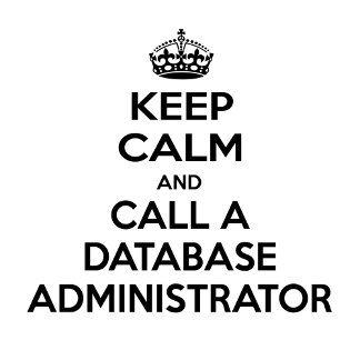 Keep Calm and Call a Database Administrator