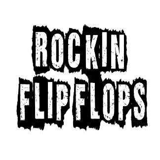 Rockin Flip Flops