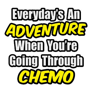 Everyday's An Adventure...Going Through Chemo