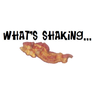 What's Shaking Bacon
