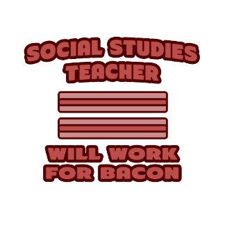 Social Studies Teacher .. Will Work For Bacon