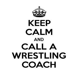 Keep Calm and Call a Wrestling Coach